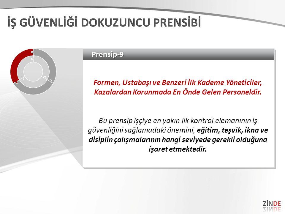 Prensip-9Prensip-9 Formen, Ustabaşı ve Benzeri İlk Kademe Yöneticiler, Kazalardan Korunmada En Önde Gelen Personeldir.