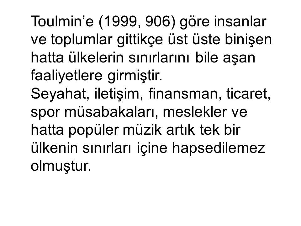 Toulmin'e (1999, 906) göre insanlar ve toplumlar gittikçe üst üste binişen hatta ülkelerin sınırlarını bile aşan faaliyetlere girmiştir.