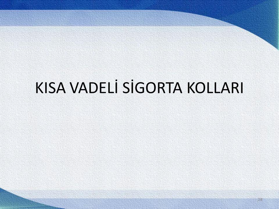 KISA VADELİ SİGORTA KOLLARI 28