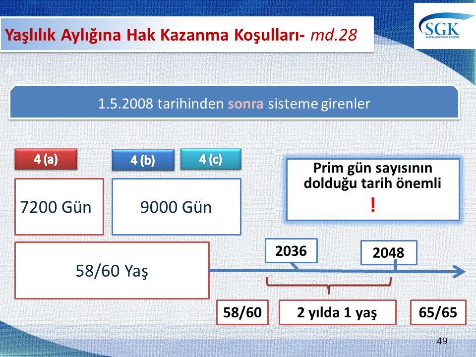 49 1.5.2008 tarihinden sonra sisteme girenler 58/60 Yaş 7200 Gün9000 Gün Prim gün sayısının dolduğu tarih önemli .