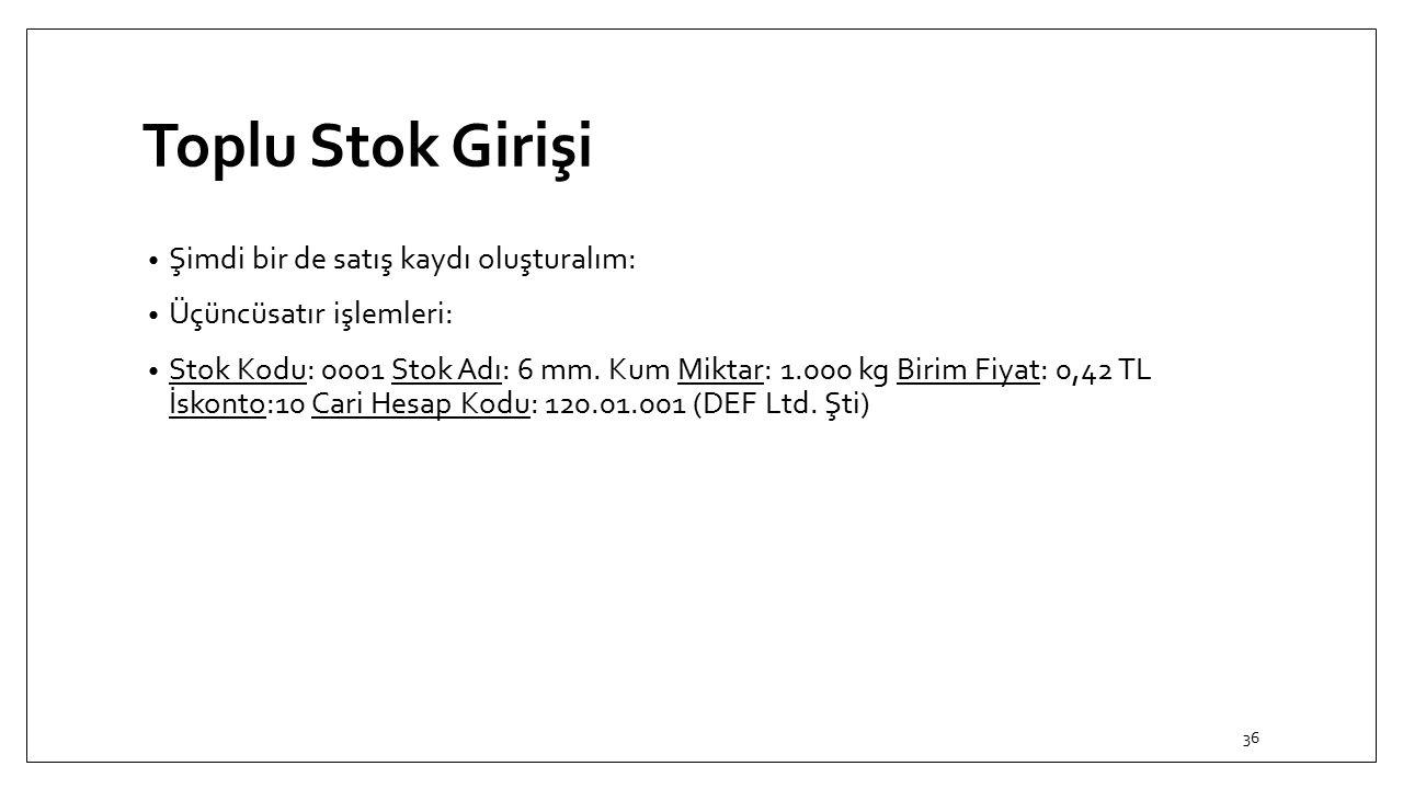 Toplu Stok Girişi Şimdi bir de satış kaydı oluşturalım: Üçüncüsatır işlemleri: Stok Kodu: 0001 Stok Adı: 6 mm. Kum Miktar: 1.000 kg Birim Fiyat: 0,42