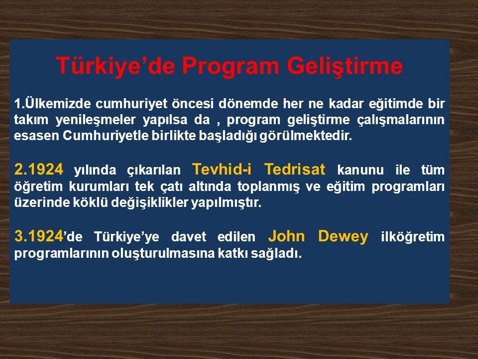 Türkiye'de Program Geliştirme 1.Ülkemizde cumhuriyet öncesi dönemde her ne kadar eğitimde bir takım yenileşmeler yapılsa da, program geliştirme çalışmalarının esasen Cumhuriyetle birlikte başladığı görülmektedir.