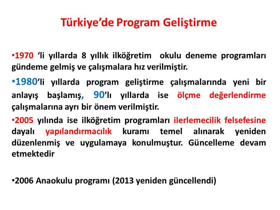 Türkiye'de Program Geliştirme 1970 'li yıllarda 8 yıllık ilköğretim okulu deneme programları gündeme gelmiş ve çalışmalara hız verilmiştir.