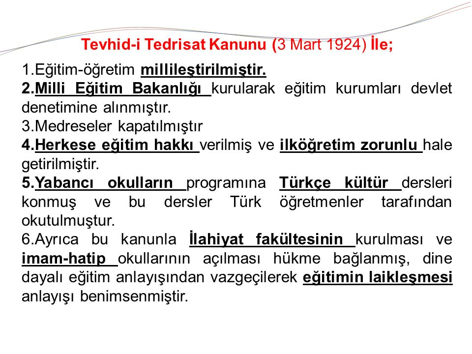 Tevhid-i Tedrisat Kanunu (3 Mart 1924) İle; 1.Eğitim-öğretim millileştirilmiştir.