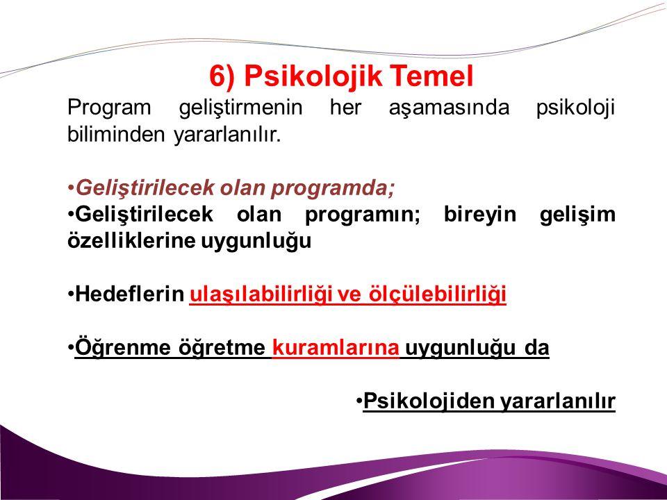 6) Psikolojik Temel Program geliştirmenin her aşamasında psikoloji biliminden yararlanılır.