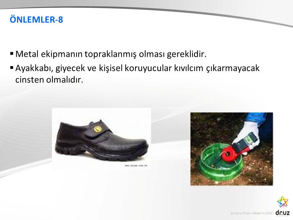 Çalışma Ortamı Gözetimi-2013 ÖNLEMLER-8  Metal ekipmanın topraklanmış olması gereklidir.  Ayakkabı, giyecek ve kişisel koruyucular kıvılcım çıkarmay