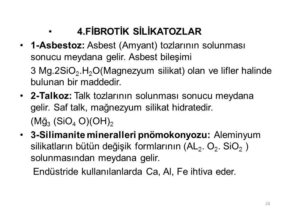4.FİBROTİK SİLİKATOZLAR 1-Asbestoz: Asbest (Amyant) tozlarının solunması sonucu meydana gelir. Asbest bileşimi 3 Mg.2SiO 2.H 2 O(Magnezyum silikat) ol