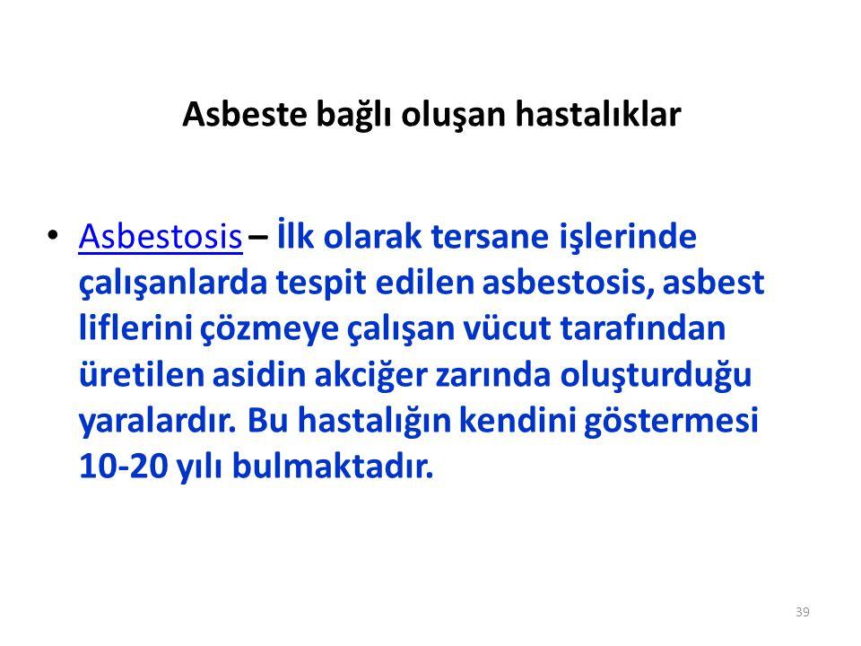 Asbeste bağlı oluşan hastalıklar Asbestosis – İlk olarak tersane işlerinde çalışanlarda tespit edilen asbestosis, asbest liflerini çözmeye çalışan vüc