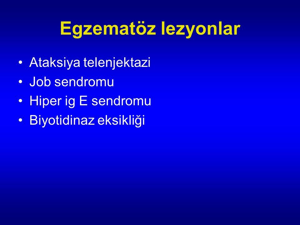 Egzematöz lezyonlar Ataksiya telenjektazi Job sendromu Hiper ig E sendromu Biyotidinaz eksikliği