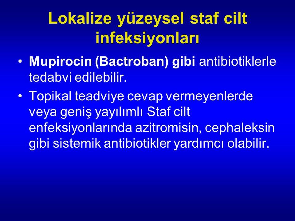 Lokalize yüzeysel staf cilt infeksiyonları Mupirocin (Bactroban) gibi antibiotiklerle tedabvi edilebilir.
