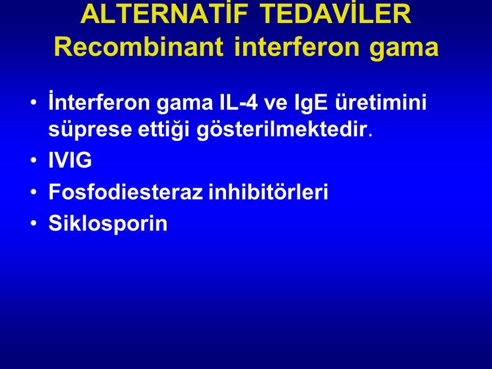 ALTERNATİF TEDAVİLER Recombinant interferon gama İnterferon gama IL-4 ve IgE üretimini süprese ettiği gösterilmektedir.