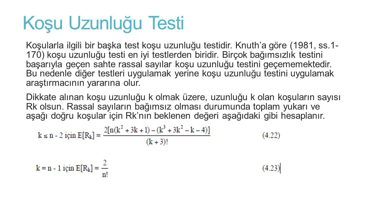 Koşu Uzunluğu Testi Koşularla ilgili bir başka test koşu uzunluğu testidir. Knuth'a göre (1981, ss.1- 170) koşu uzunluğu testi en iyi testlerden birid