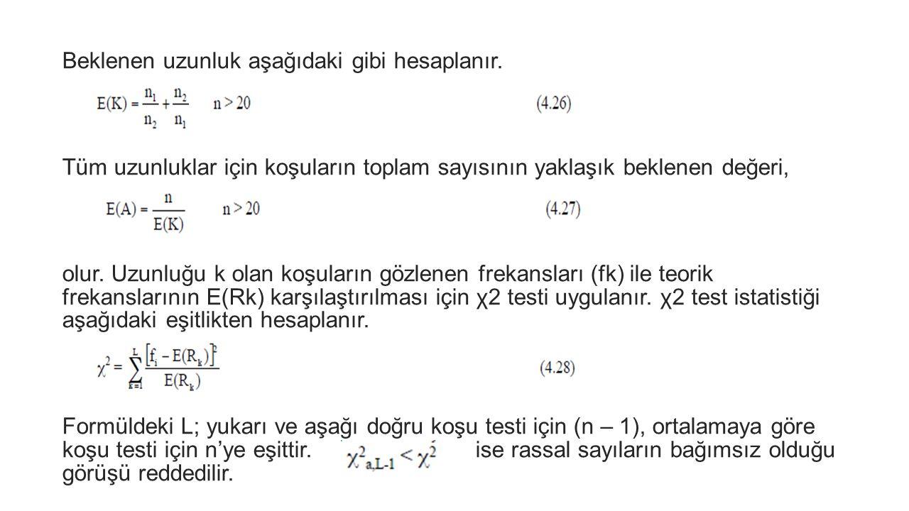 Örnek Sayıs Dizisi k: Dikkate alınan koşu uzunluğu Rk:uzunluğu k (2) olan koşuların sayısı Rassal sayıların bağımsız olması durumunda toplam yukarı ve aşağı doğru koşular için Rk'nın beklenen değeri aşağıdaki gibi hesaplanır.