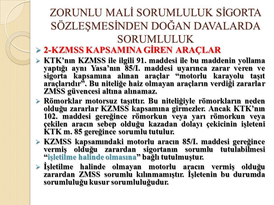  2-KZMSS KAPSAMINA GİREN ARAÇLAR  KTK'nın KZMSS ile ilgili 91. maddesi ile bu maddenin yollama yaptığı aynı Yasa'nın 85/I. maddesi uyarınca zarar ve