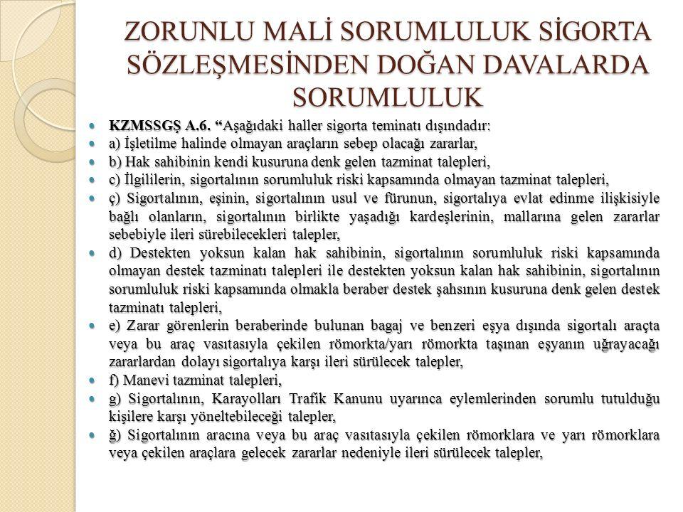 KZMSSGŞ A.6. Aşağıdaki haller sigorta teminatı dışındadır: KZMSSGŞ A.6.