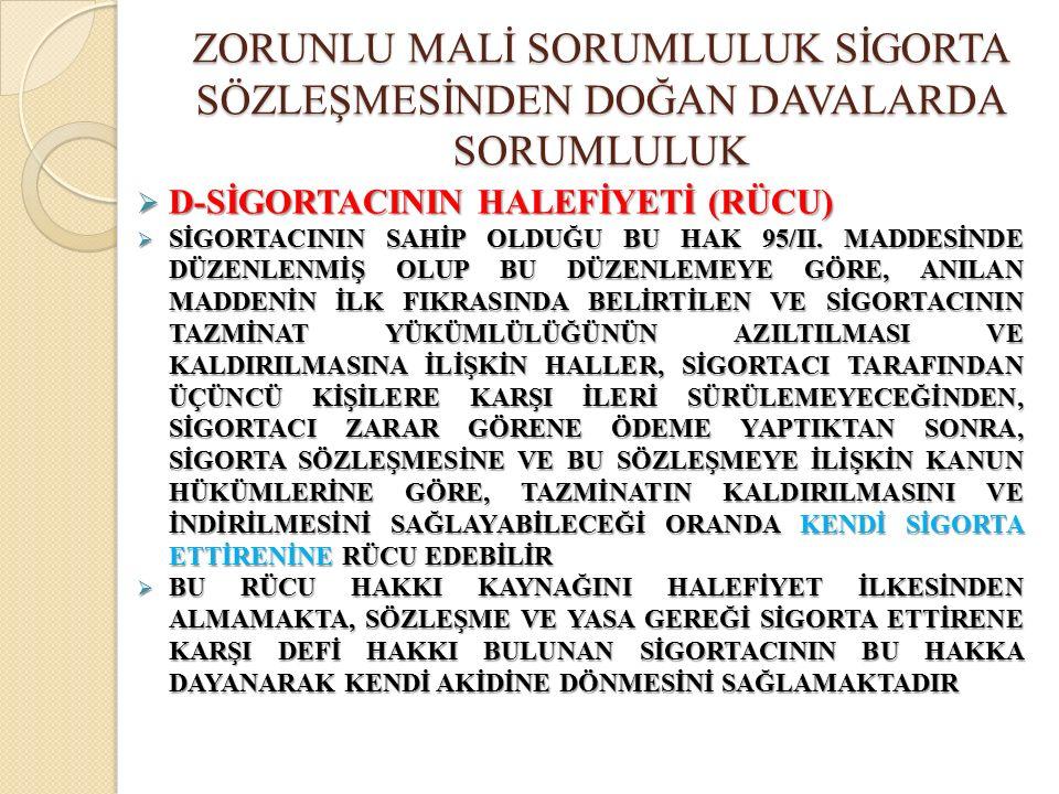  D-SİGORTACININ HALEFİYETİ (RÜCU)  SİGORTACININ SAHİP OLDUĞU BU HAK 95/II.