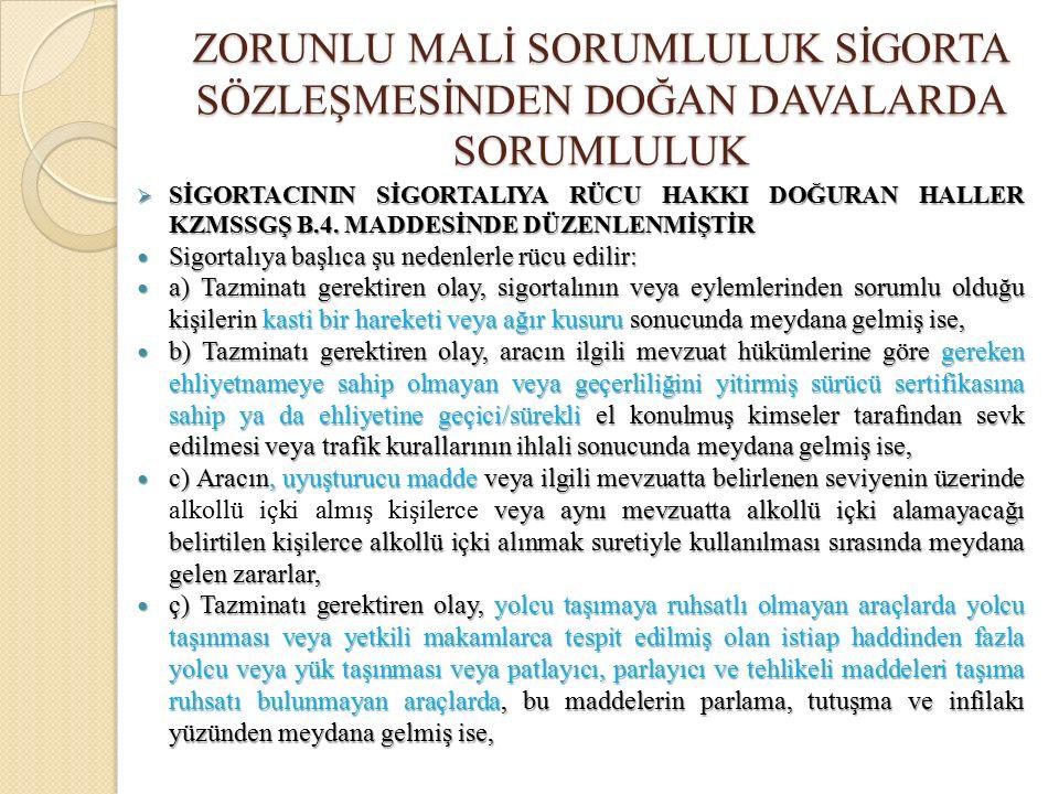  SİGORTACININ SİGORTALIYA RÜCU HAKKI DOĞURAN HALLER KZMSSGŞ B.4.