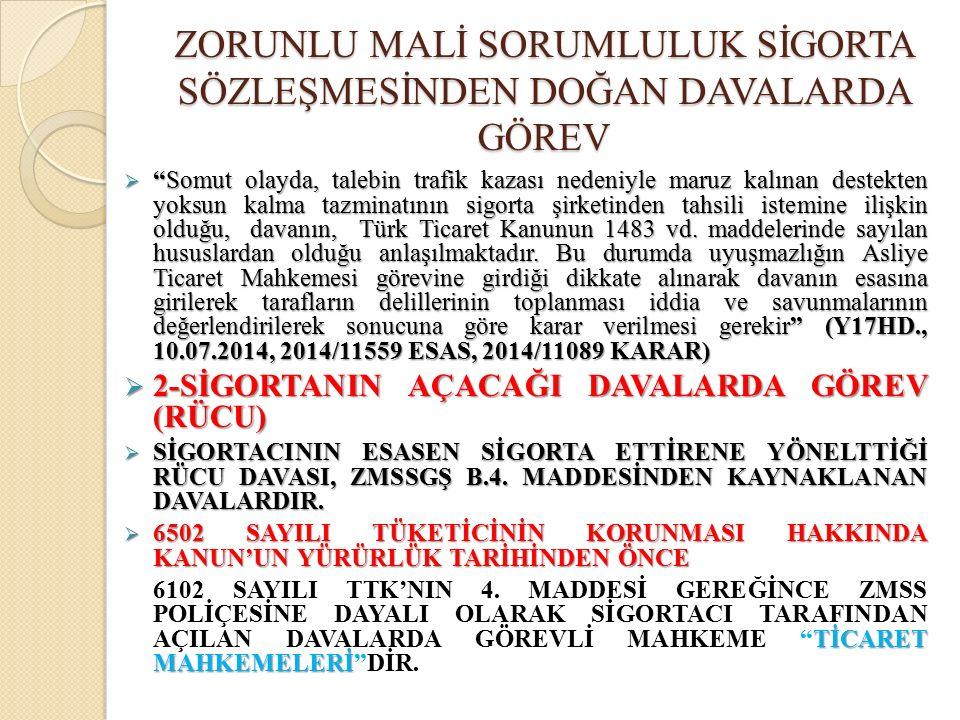  Somut olayda, talebin trafik kazası nedeniyle maruz kalınan destekten yoksun kalma tazminatının sigorta şirketinden tahsili istemine ilişkin olduğu, davanın, Türk Ticaret Kanunun 1483 vd.