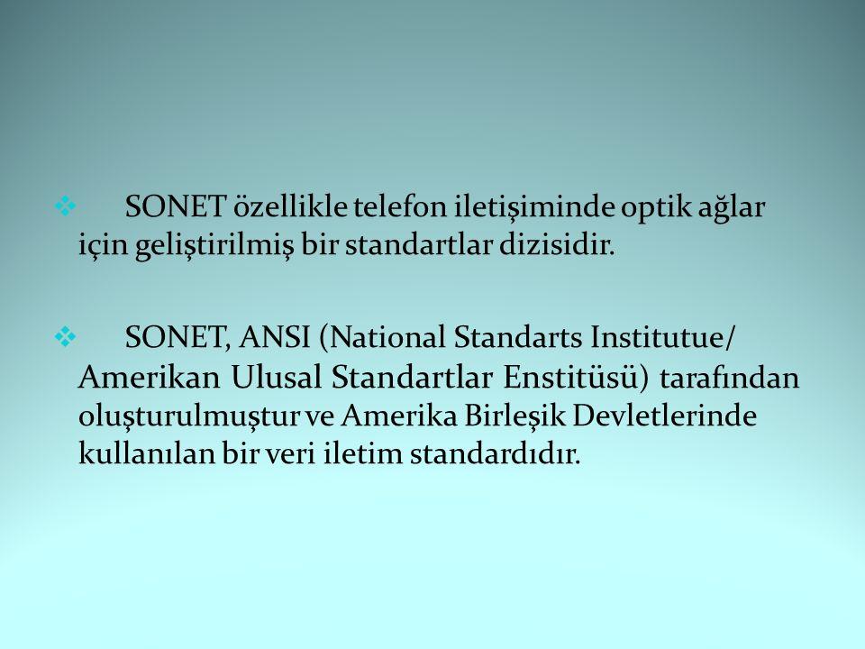  SONET özellikle telefon iletişiminde optik ağlar için geliştirilmiş bir standartlar dizisidir.