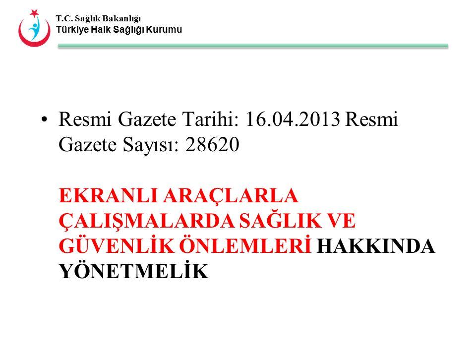 T.C. Sağlık Bakanlığı Türkiye Halk Sağlığı Kurumu Resmi Gazete Tarihi: 16.04.2013 Resmi Gazete Sayısı: 28620 EKRANLI ARAÇLARLA ÇALIŞMALARDA SAĞLIK VE