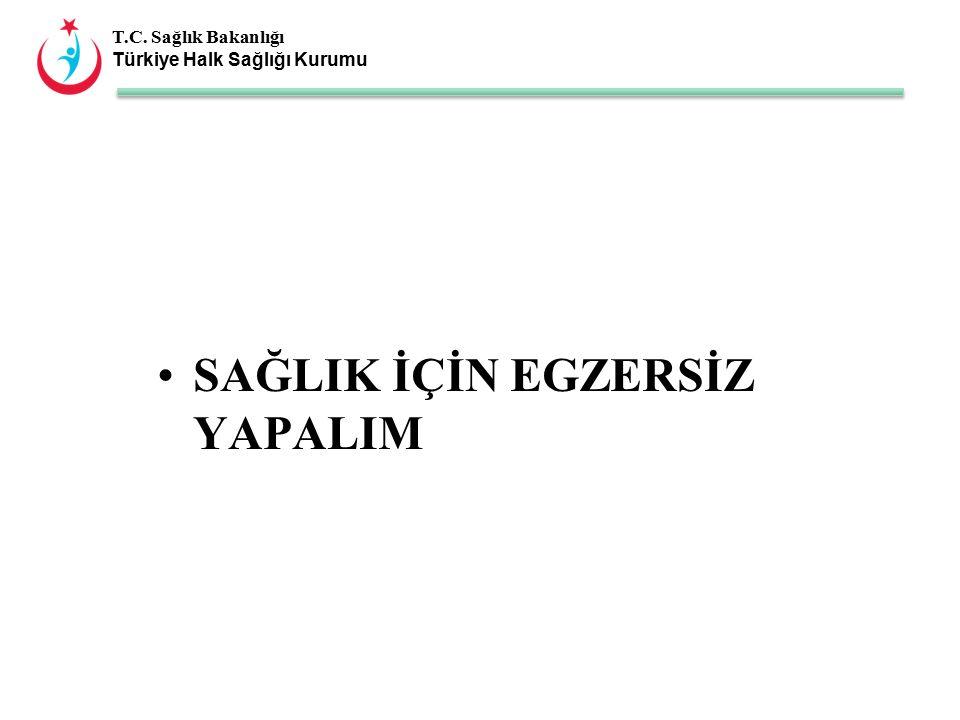T.C. Sağlık Bakanlığı Türkiye Halk Sağlığı Kurumu SAĞLIK İÇİN EGZERSİZ YAPALIM