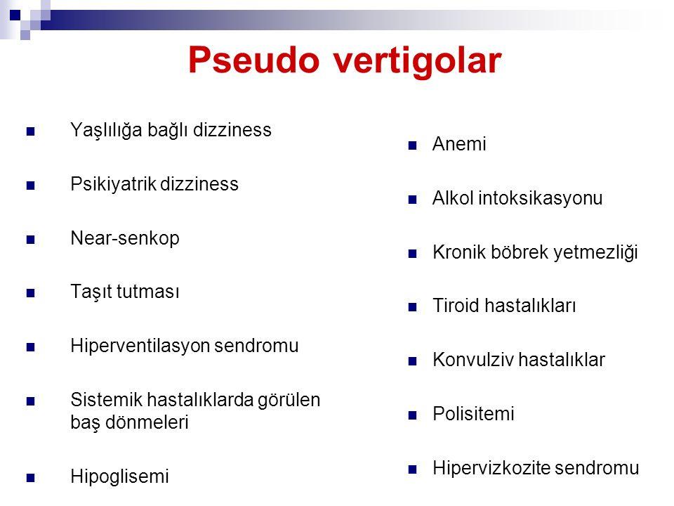 Pseudo vertigolar Yaşlılığa bağlı dizziness Psikiyatrik dizziness Near-senkop Taşıt tutması Hiperventilasyon sendromu Sistemik hastalıklarda görülen b