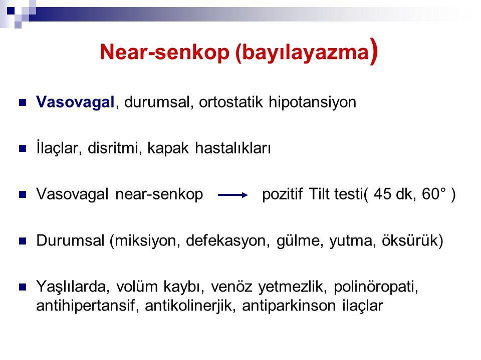 Near-senkop (bayılayazma ) Vasovagal, durumsal, ortostatik hipotansiyon İlaçlar, disritmi, kapak hastalıkları Vasovagal near-senkop pozitif Tilt testi