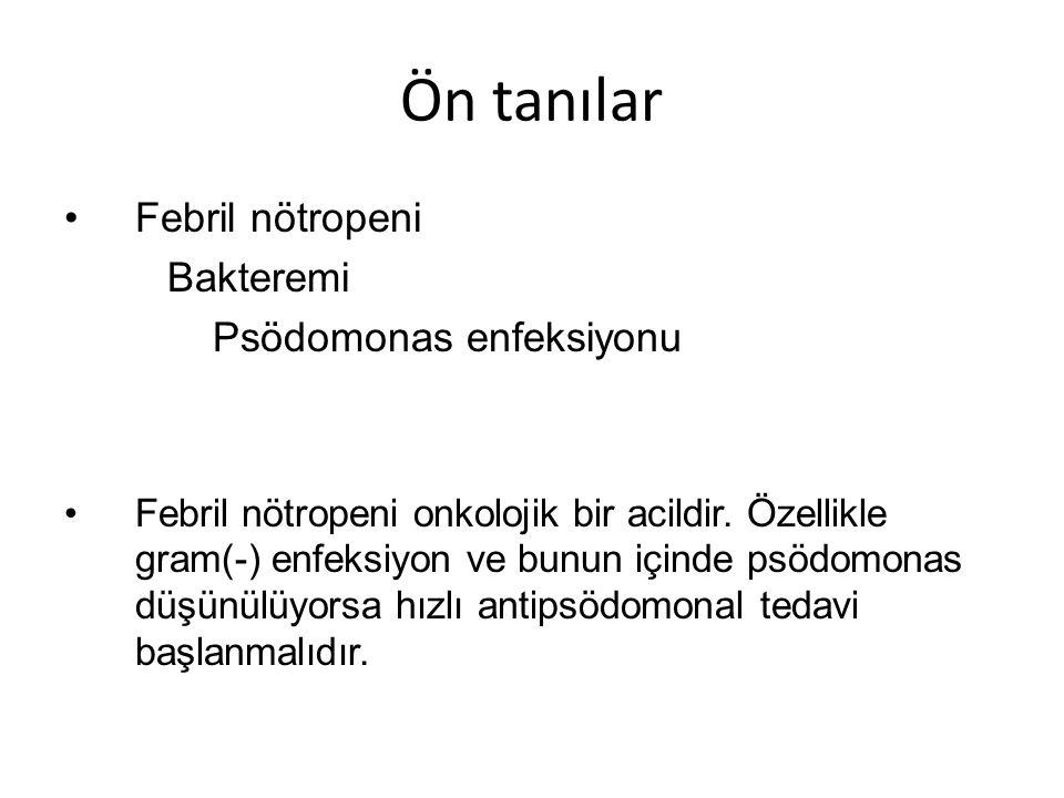Febril nötropeni Bakteremi Psödomonas enfeksiyonu Febril nötropeni onkolojik bir acildir.