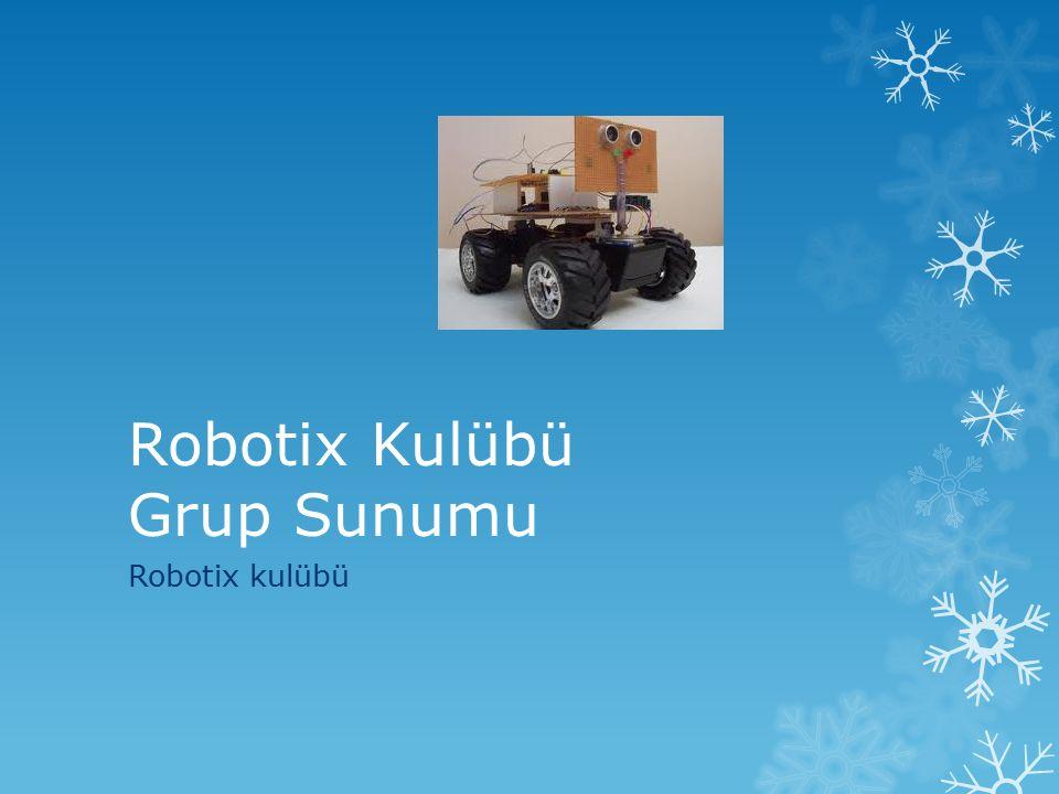 Robotix Kulübü Grup Sunumu Robotix kulübü