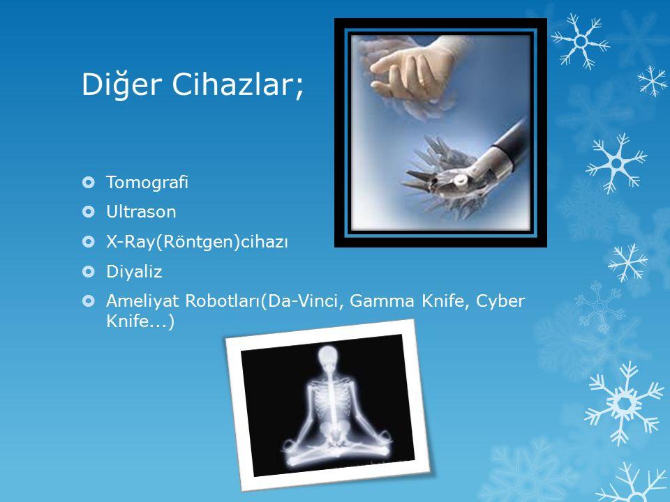 Diğer Cihazlar;  Tomografi  Ultrason  X-Ray(Röntgen)cihazı  Diyaliz  Ameliyat Robotları(Da-Vinci, Gamma Knife, Cyber Knife...)