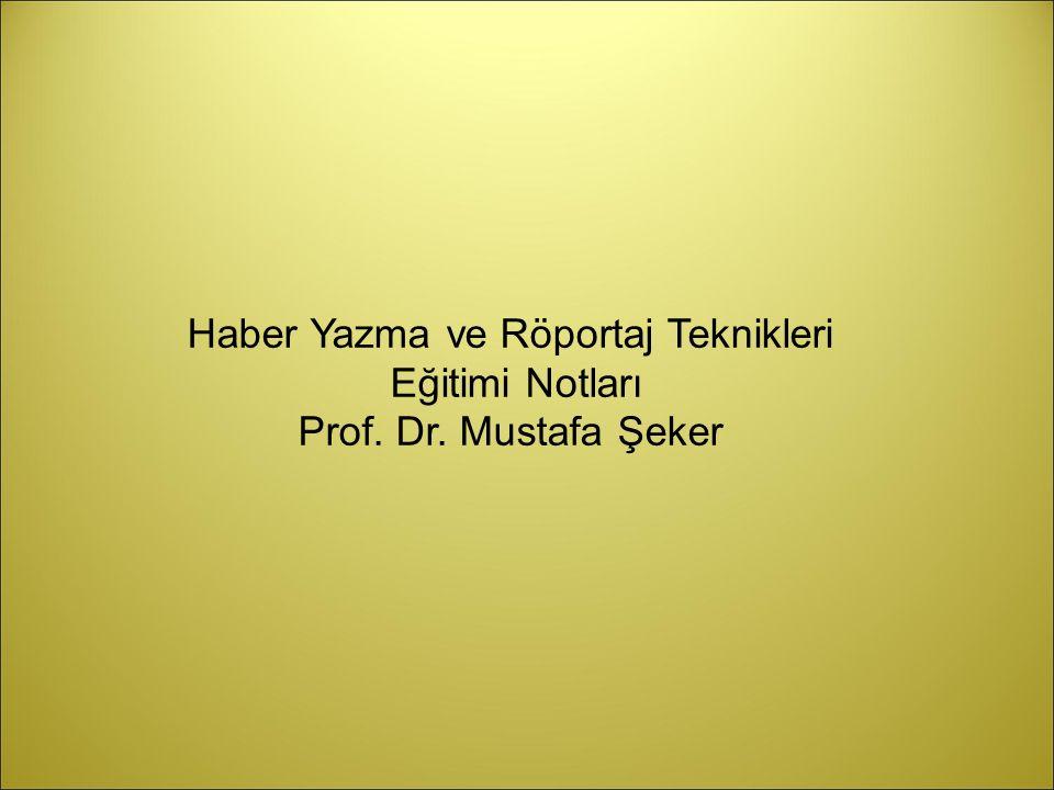Haber Yazma ve Röportaj Teknikleri Eğitimi Notları Prof. Dr. Mustafa Şeker