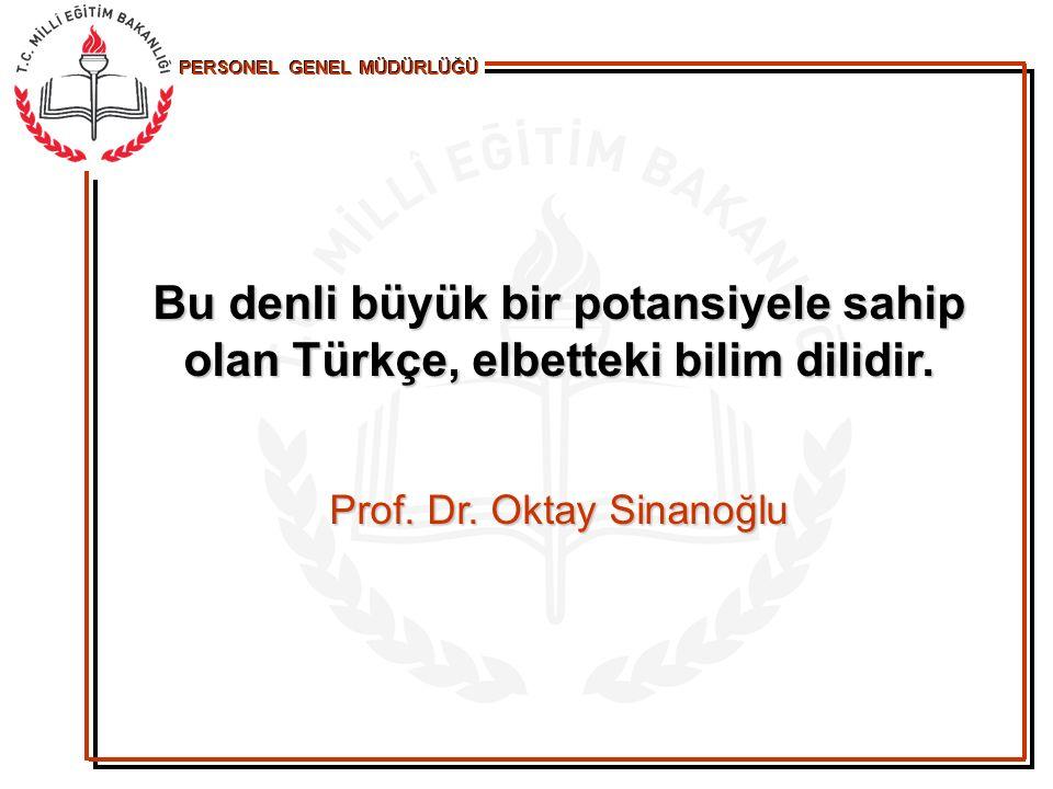 PERSONEL GENEL MÜDÜRLÜĞÜ Bu denli büyük bir potansiyele sahip olan Türkçe, elbetteki bilim dilidir. Prof. Dr. Oktay Sinanoğlu