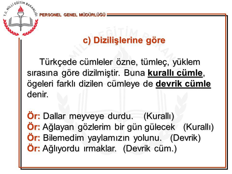 PERSONEL GENEL MÜDÜRLÜĞÜ c) Dizilişlerine göre Türkçede cümleler özne, tümleç, yüklem sırasına göre dizilmiştir. Buna kurallı cümle, ögeleri farklı di