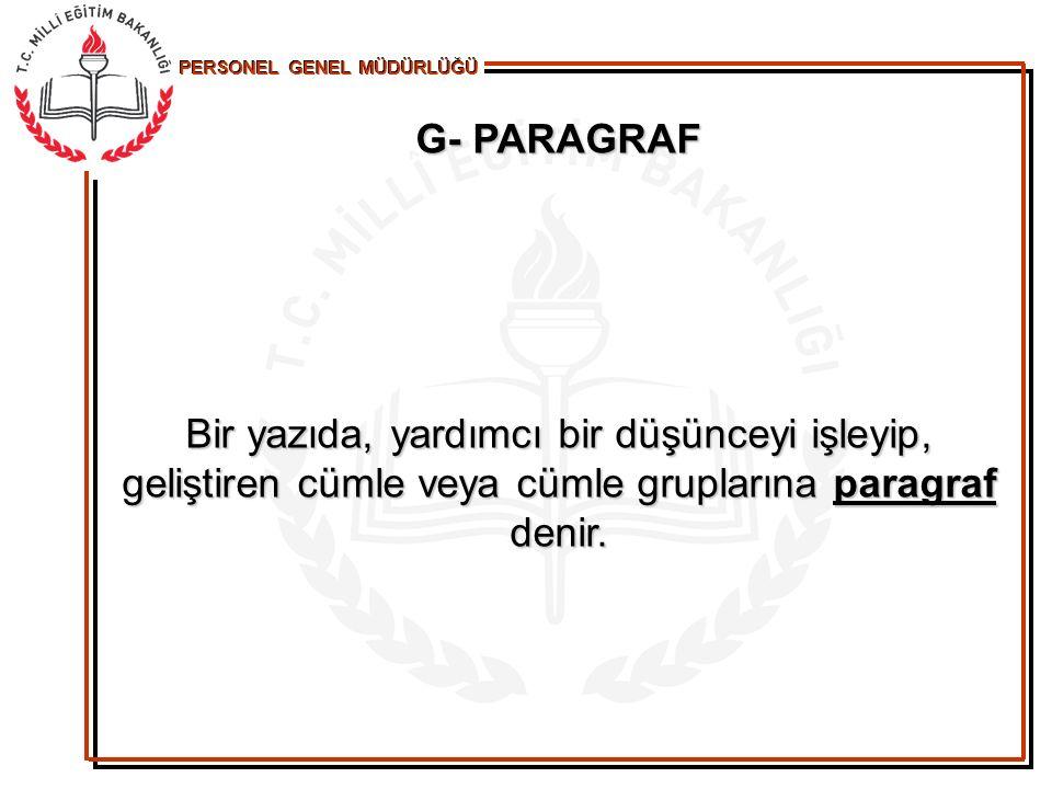 PERSONEL GENEL MÜDÜRLÜĞÜ G- PARAGRAF Bir yazıda, yardımcı bir düşünceyi işleyip, geliştiren cümle veya cümle gruplarına paragraf denir.