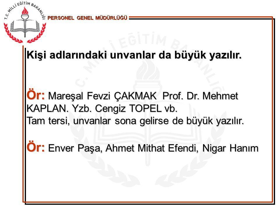 Kişi adlarındaki unvanlar da büyük yazılır. Ör: Mareşal Fevzi ÇAKMAK Prof. Dr. Mehmet KAPLAN. Yzb. Cengiz TOPEL vb. Tam tersi, unvanlar sona gelirse d
