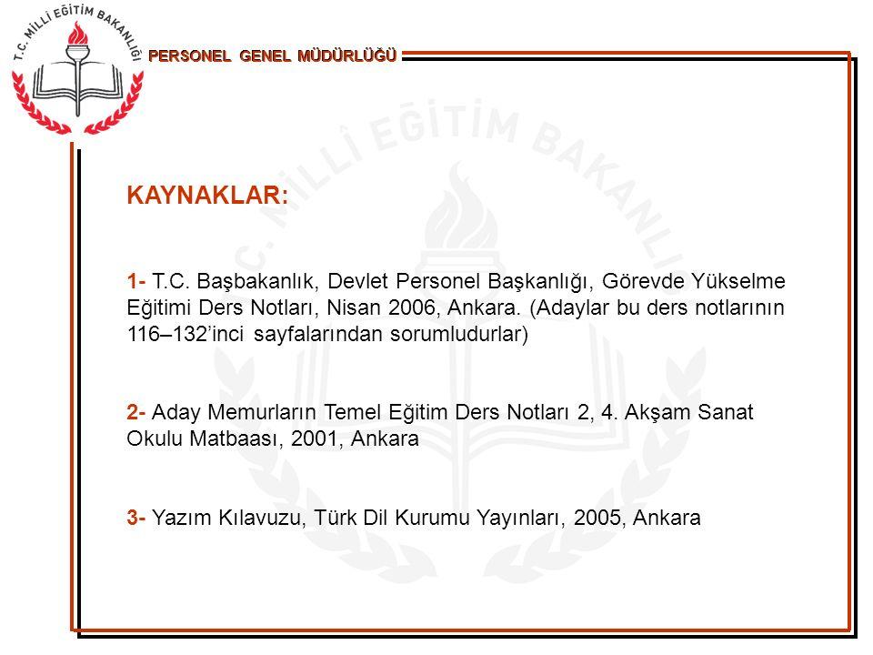 PERSONEL GENEL MÜDÜRLÜĞÜ KAYNAKLAR: 1- T.C. Başbakanlık, Devlet Personel Başkanlığı, Görevde Yükselme Eğitimi Ders Notları, Nisan 2006, Ankara. (Adayl