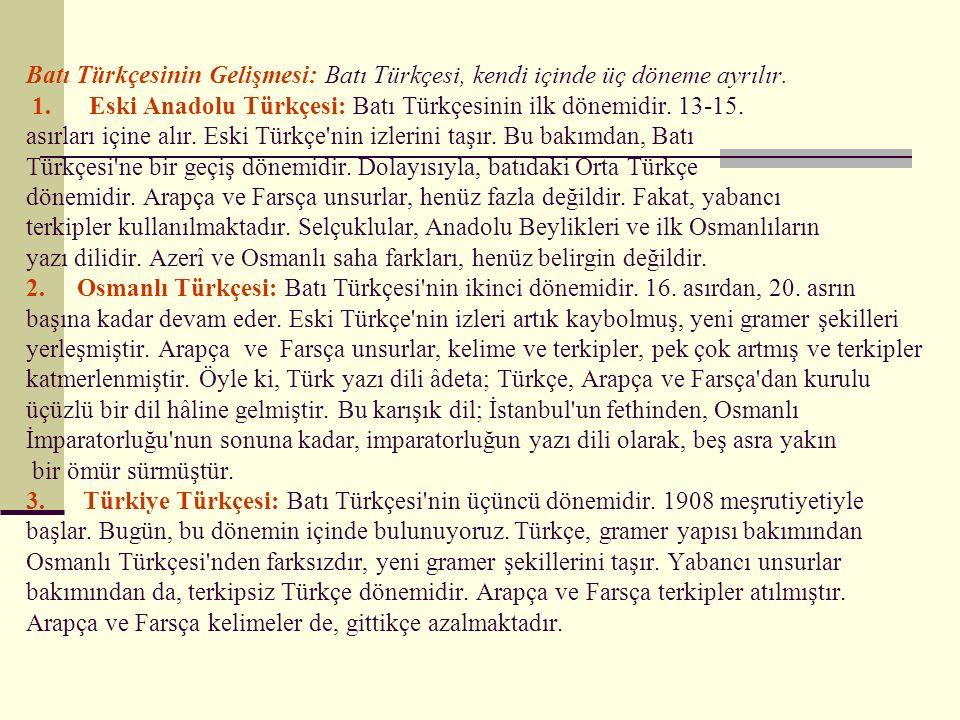 Batı Türkçesi: Eski Türkçe döneminden sonra ortaya çıkan, iki yeni yazı dilinden biridir.