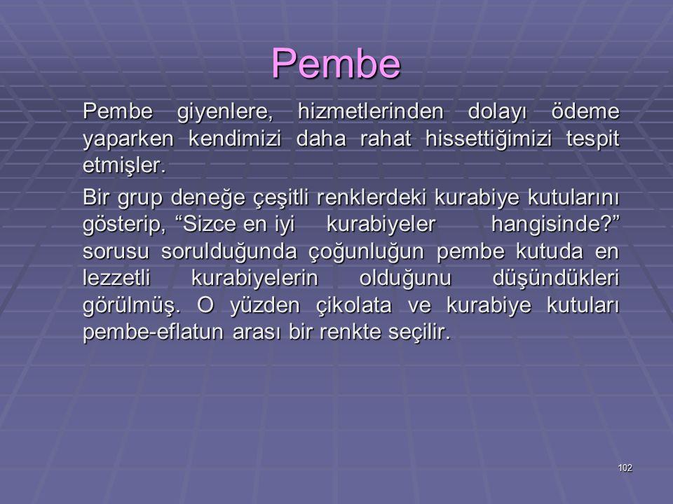 102 Pembe Pembe giyenlere, hizmetlerinden dolayı ödeme yaparken kendimizi daha rahat hissettiğimizi tespit etmişler.