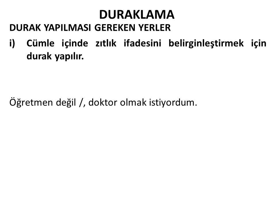 DURAKLAMA DURAK YAPILMASI GEREKEN YERLER i)Cümle içinde zıtlık ifadesini belirginleştirmek için durak yapılır.