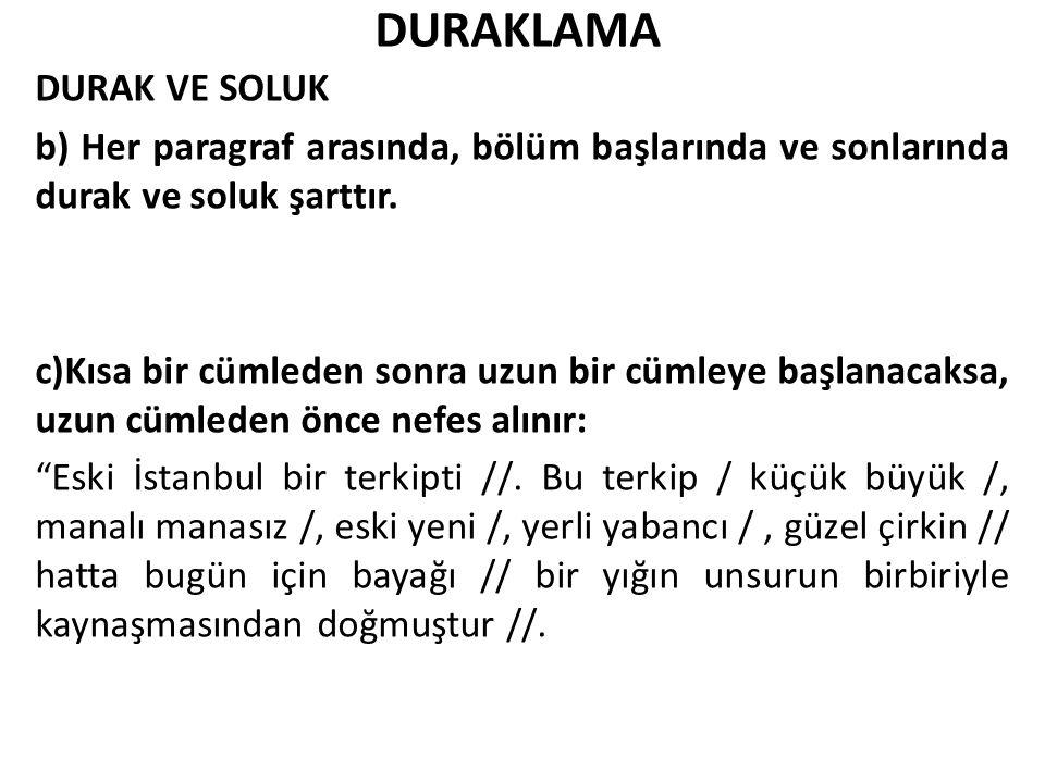 DURAKLAMA DURAK VE SOLUK b) Her paragraf arasında, bölüm başlarında ve sonlarında durak ve soluk şarttır.