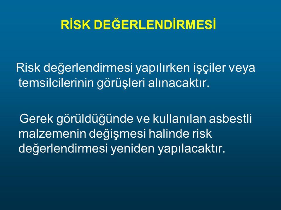 RİSK DEĞERLENDİRMESİ Risk değerlendirmesi yapılırken işçiler veya temsilcilerinin görüşleri alınacaktır. Gerek görüldüğünde ve kullanılan asbestli mal