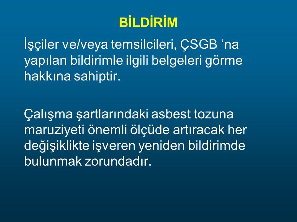 BİLDİRİM İşçiler ve/veya temsilcileri, ÇSGB 'na yapılan bildirimle ilgili belgeleri görme hakkına sahiptir.
