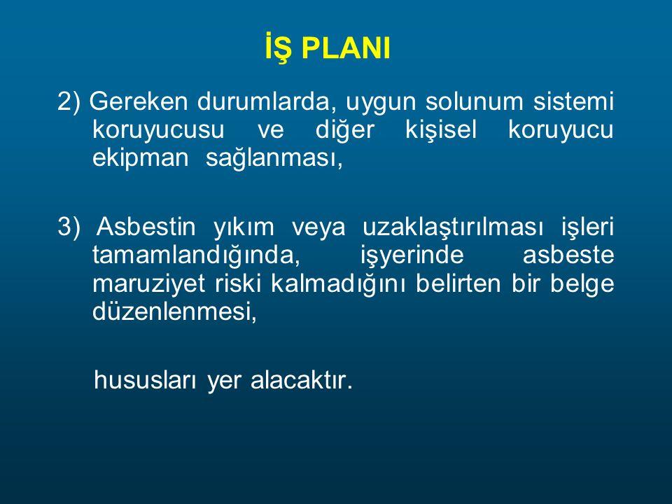 İŞ PLANI 2) Gereken durumlarda, uygun solunum sistemi koruyucusu ve diğer kişisel koruyucu ekipman sağlanması, 3) Asbestin yıkım veya uzaklaştırılması