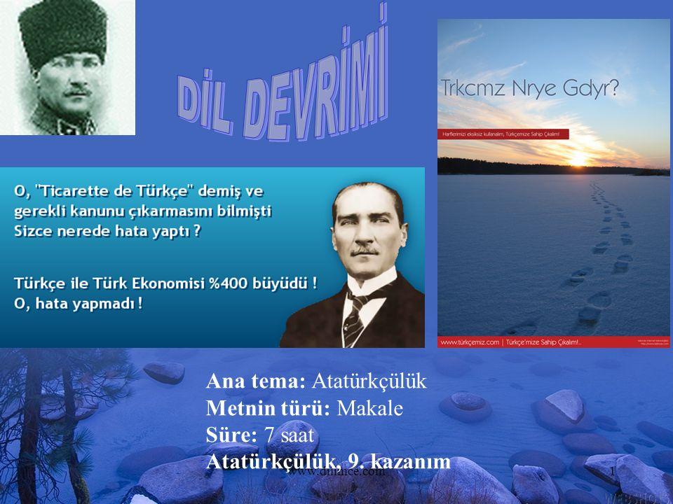 www.dilimce.com1 Ana tema: Atatürkçülük Metnin türü: Makale Süre: 7 saat Atatürkçülük, 9. kazanım