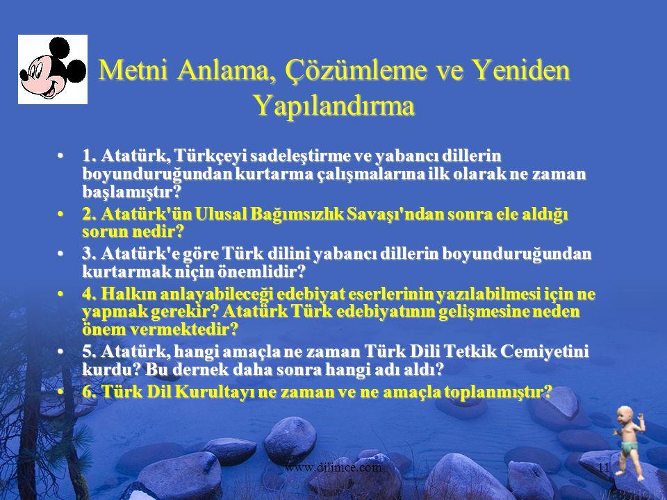 www.dilimce.com11 Metni Anlama, Çözümleme ve Yeniden Yapılandırma 1. Atatürk, Türkçeyi sadeleştirme ve yabancı dillerin boyunduruğundan kurtarma çalış