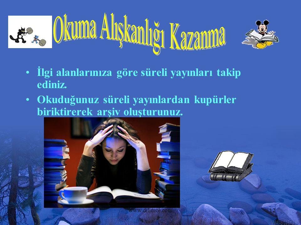 www.dilimce.com12 İlgi alanlarınıza göre süreli yayınları takip ediniz. Okuduğunuz süreli yayınlardan kupürler biriktirerek arşiv oluşturunuz.