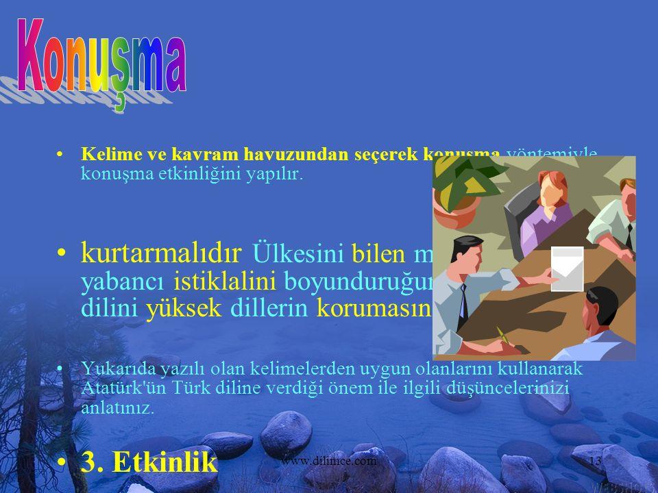 www.dilimce.com13 Kelime ve kavram havuzundan seçerek konuşma yöntemiyle konuşma etkinliğini yapılır.