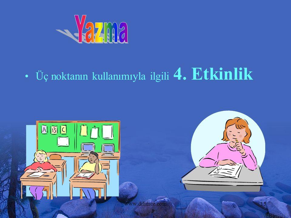 www.dilimce.com15 Üç noktanın kullanımıyla ilgili 4. Etkinlik