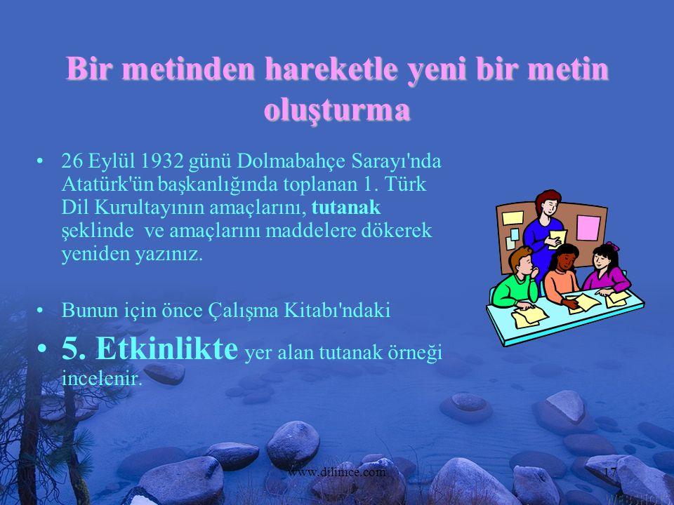 www.dilimce.com17 Bir metinden hareketle yeni bir metin oluşturma 26 Eylül 1932 günü Dolmabahçe Sarayı'nda Atatürk'ün başkanlığında toplanan 1. Türk D