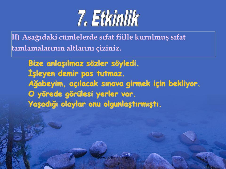 www.dilimce.com24 II) Aşağıdaki cümlelerde sıfat fiille kurulmuş sıfat tamlamalarının altlarını çiziniz. Bize anlaşılmaz sözler söyledi. İşleyen demir
